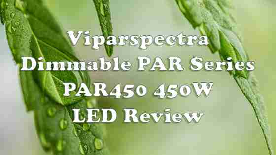 Viparspectra Dimmable PAR Series PAR450 450W LED Grow Light Review of 2020